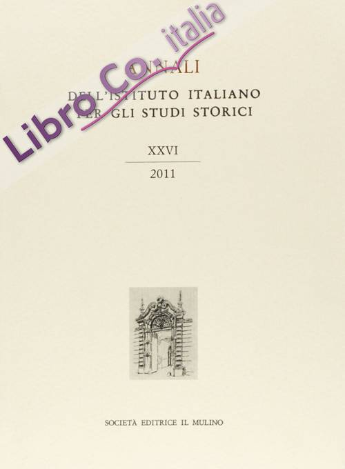 Annali dell'Istituto italiano per gli studi storici (2011). Vol. 26