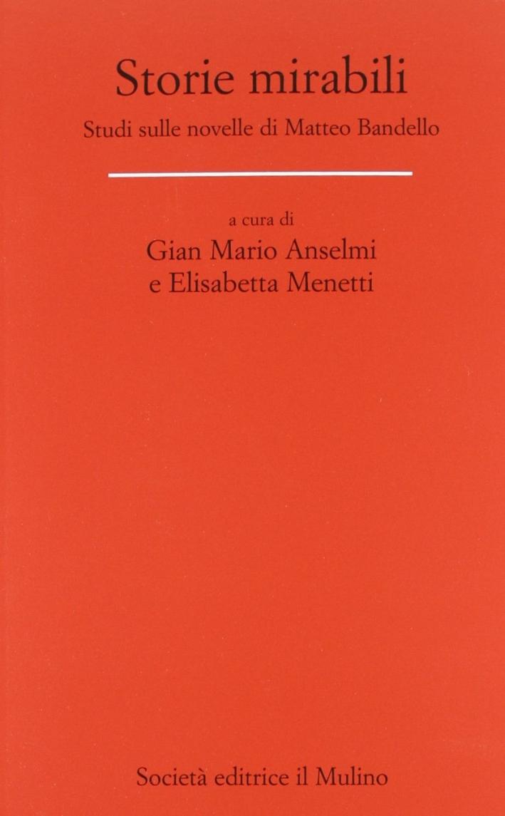 Storie mirabili. Studi sulle novelle di Matteo Bandello.
