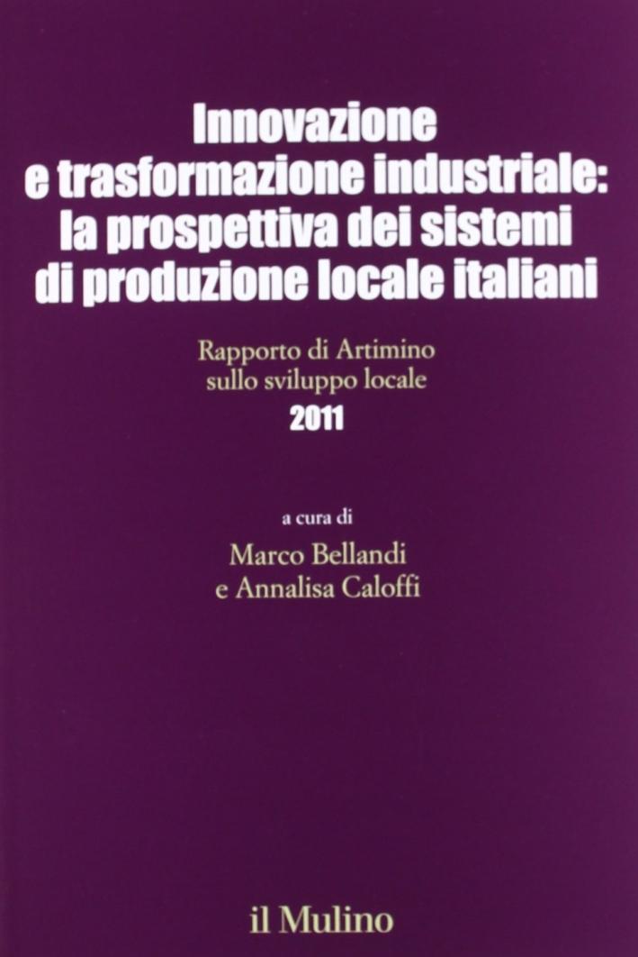 Innovazione e trasformazione industriale: la prospettiva dei sistemi di produzione locale italiani. Rapporto di Artimino sullo sviluppo locale 2011.
