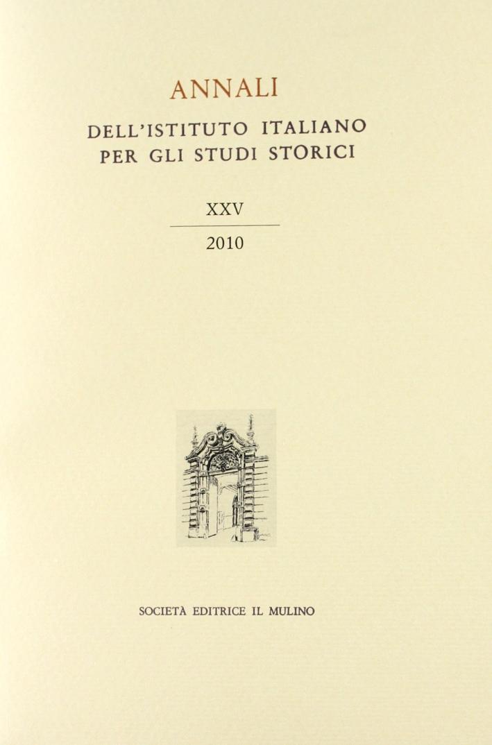 Annali dell'Istituto italiano per gli studi storici (2010). Vol. 25.