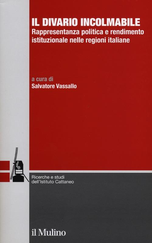 Il divario incolmabile. Rappresentanza politica e rendimento istituzionale nelle regioni italiane.