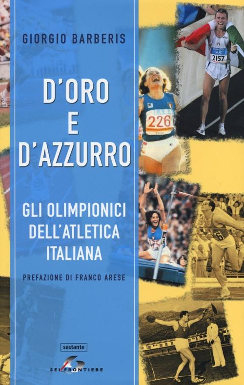 D'oro e d'azzurro. Gli olimpionici dell'atletica italiana.