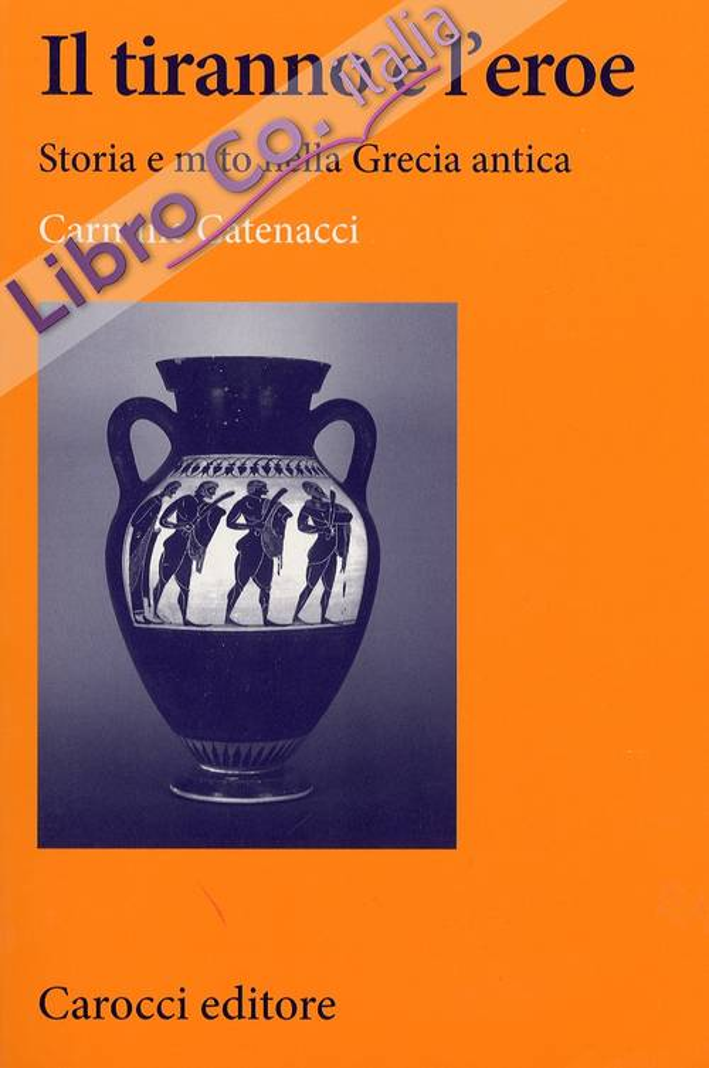 Il tiranno e l'eroe. Storia e mito nella Grecia antica.