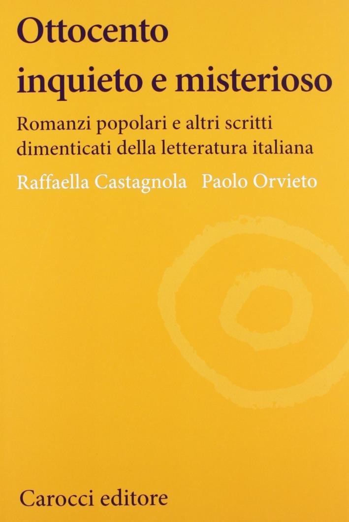 Ottocento inquieto e misterioso. Romanzi popolari e altri scritti dimenticati della letteratura italiana.