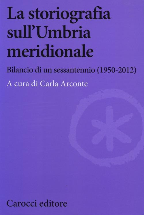 La storiografia sull'Umbria meridionale. Bilancio di un sessantennio (1950-2012)