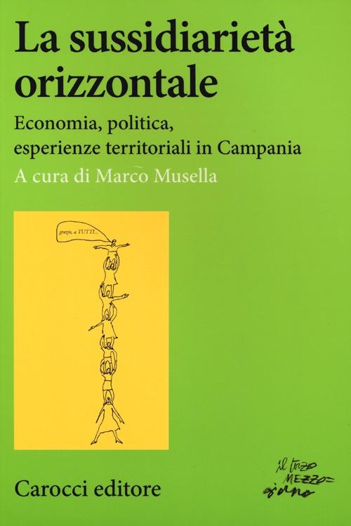 La sussidiarietà orizzontale. Economia, politica, esperienze territoriali in Campania.