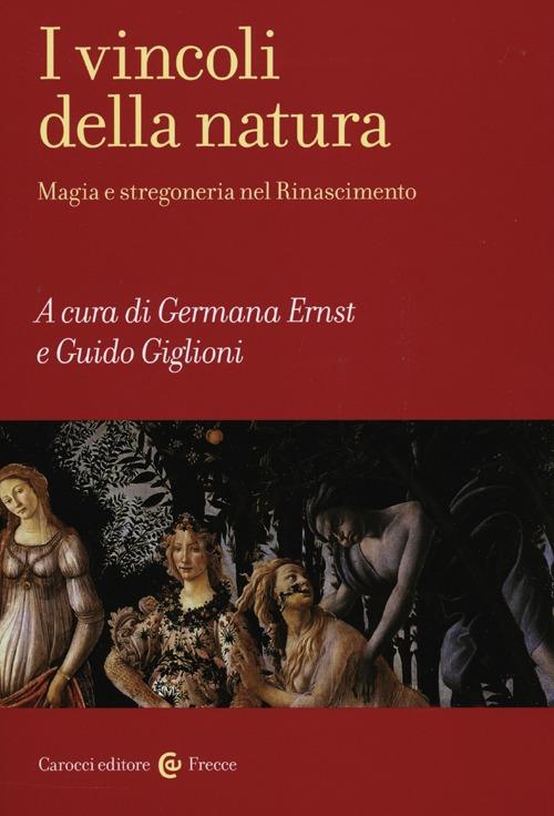 I vincoli della natura. Magia e stregoneria nel Rinascimento.