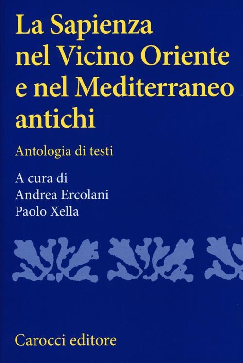 La sapienza nel Vicino Oriente e nel Mediterraneo antichi. Antologia di testi.