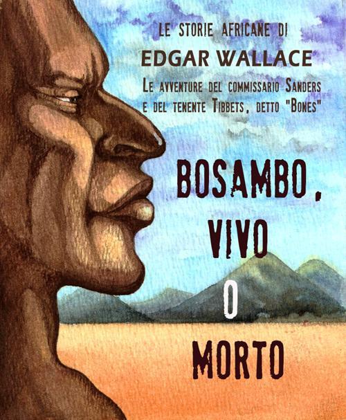 Bosambo, vivo o morto.