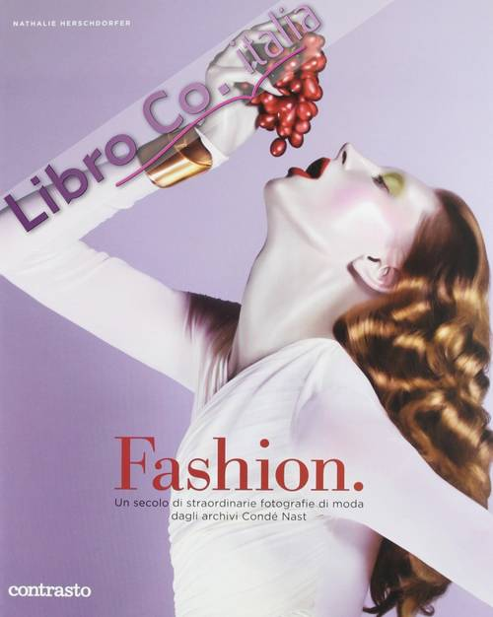 Fashion. Un secolo di straordinarie fotografie di moda dagli archivi Condé Nast. Ediz. illustrata