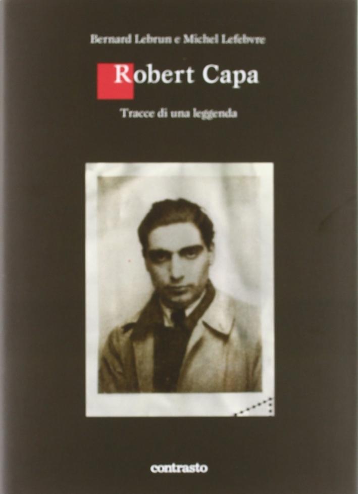 Robert Capa. Tracce di una leggenda. Ediz. illustrata