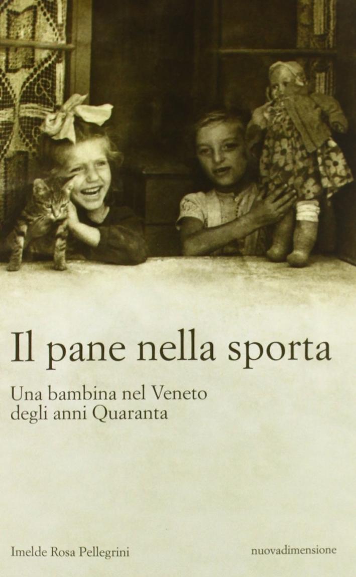 Il Pane nella Sporta. Una Bambina nel Veneto degli Anni Quaranta.