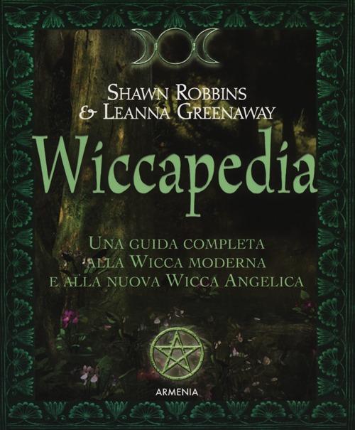 Wiccapedia. Una guida completa alla Wicca moderna e alla nuova Wicca Angelica
