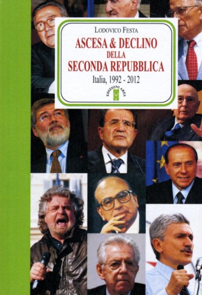 Ascesa & declino della Seconda Repubblica. Dal 1992 al 2012