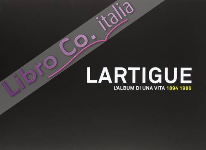 Lartigue. L'album di una vita 1894-1986. Ediz. illustrata