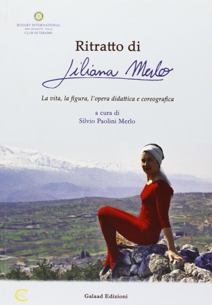 Ritratto di Liliana Merlo. La vita, la figura, l'opera didattica e coreografica.