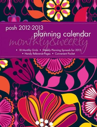 Posh: Bright Blooms 2013 Monthly/Weekly Planner Calendar