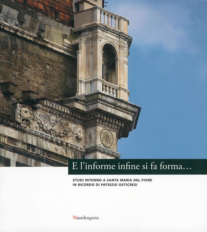 E l'informe infine si fa forma... Studi intorno a Santa Maria del Fiore in ricordo di Patrizio Osticresi.