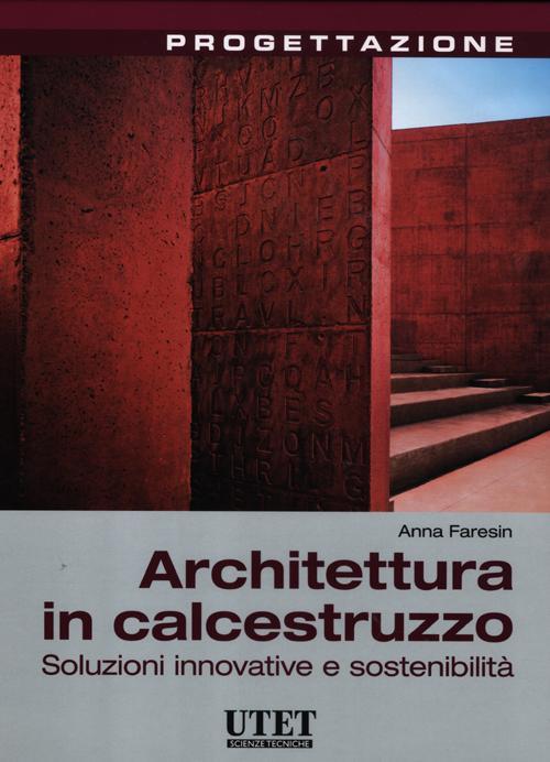 Architettura in calcestruzzo. Soluzioni innovative e sostenibilità. Ediz. illustrata