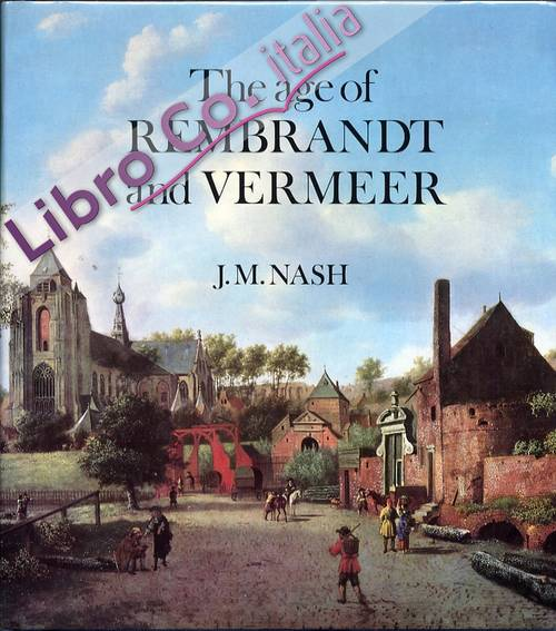 The Age of Rembrandt and Vermeer. Dutch Painting in the Seventeenth Century
