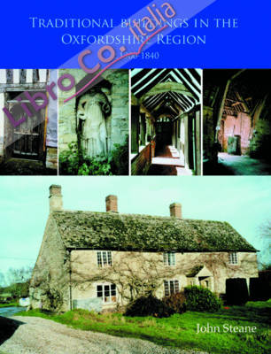 Traditional Buildings of the Oxford Region c. 1300-1840.