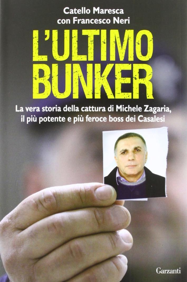 L'ultimo bunker. La vera storia della cattura di Michele Zagaria, il più potente e più feroce boss dei Casalesi