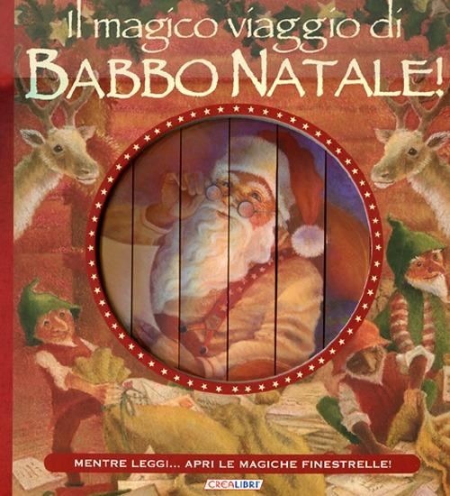 Il magico viaggio di Babbo Natale! Ediz. illustrata