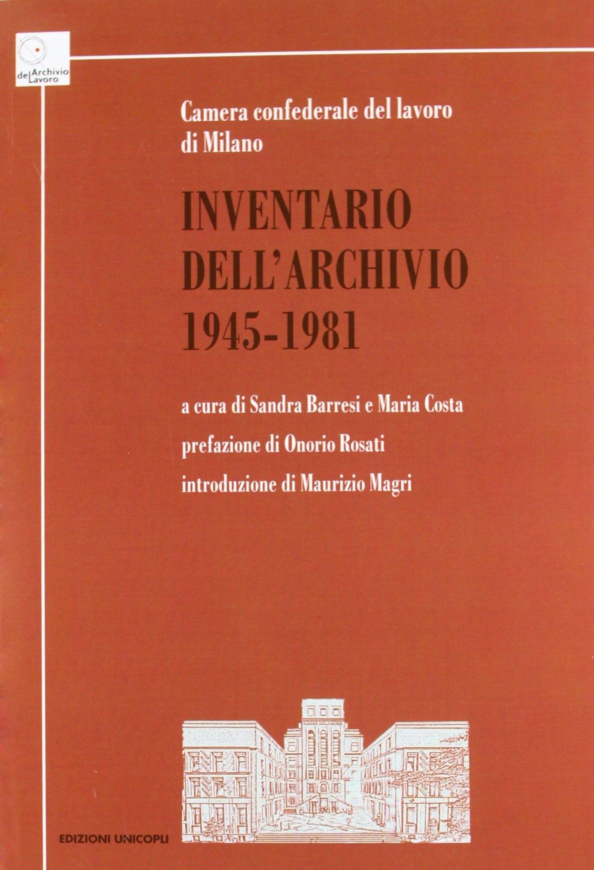 Inventario dell'Archivio 1945-1981. Camera confederale del lavoro di Milano.