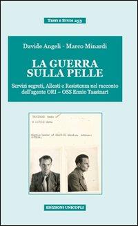 La guerra sulla pelle. Servizi segreti, alleati e Resistenza nel racconto dell'agente ORI-OSS Ennio Tassinari.