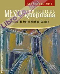 Messa quotidiana. Riflessioni di fratel MichaelDavide. Settembre 2012