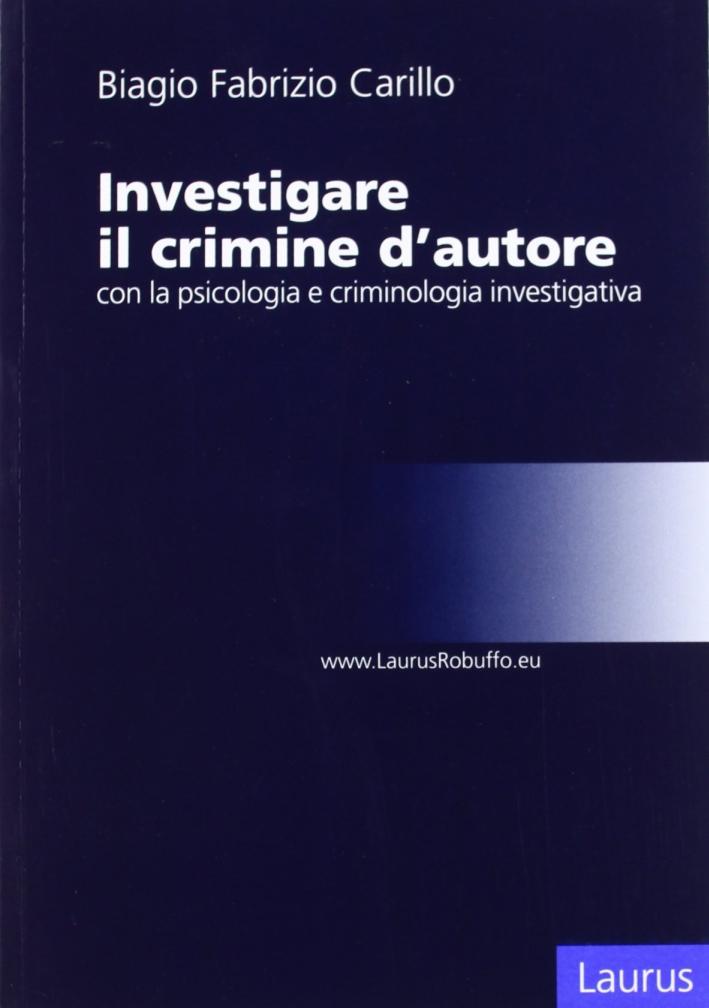 Investigare il crimine d'autore con la psicologia e criminologia investigativa.