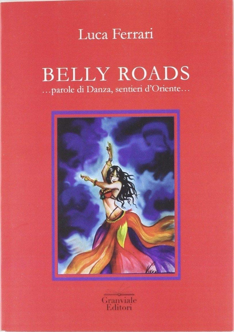 Belly roads... Parole di danza, sentieri d'Oriente