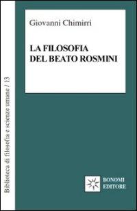 La filosofia del beato Rosmini. Guida al sapere enciclopedico di un grande classico italiano.