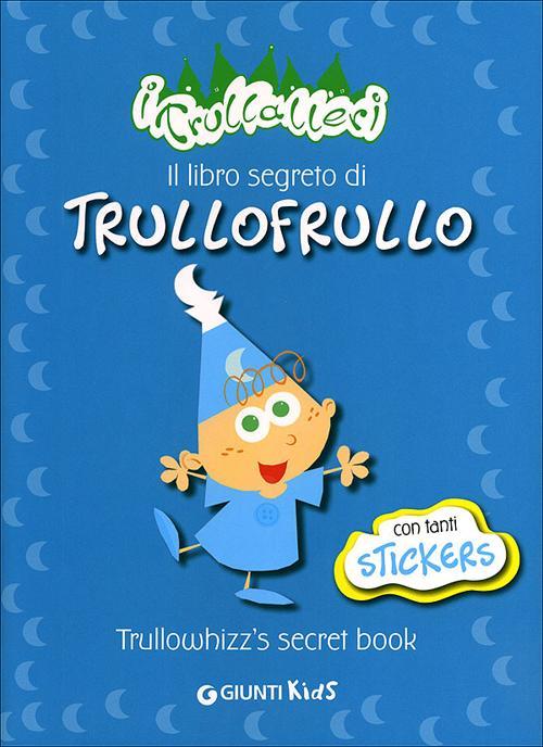 Il Libro Segreto di Trullofrullotrullowhizz'S Secret Book. I Trullaleri. con Adesivi