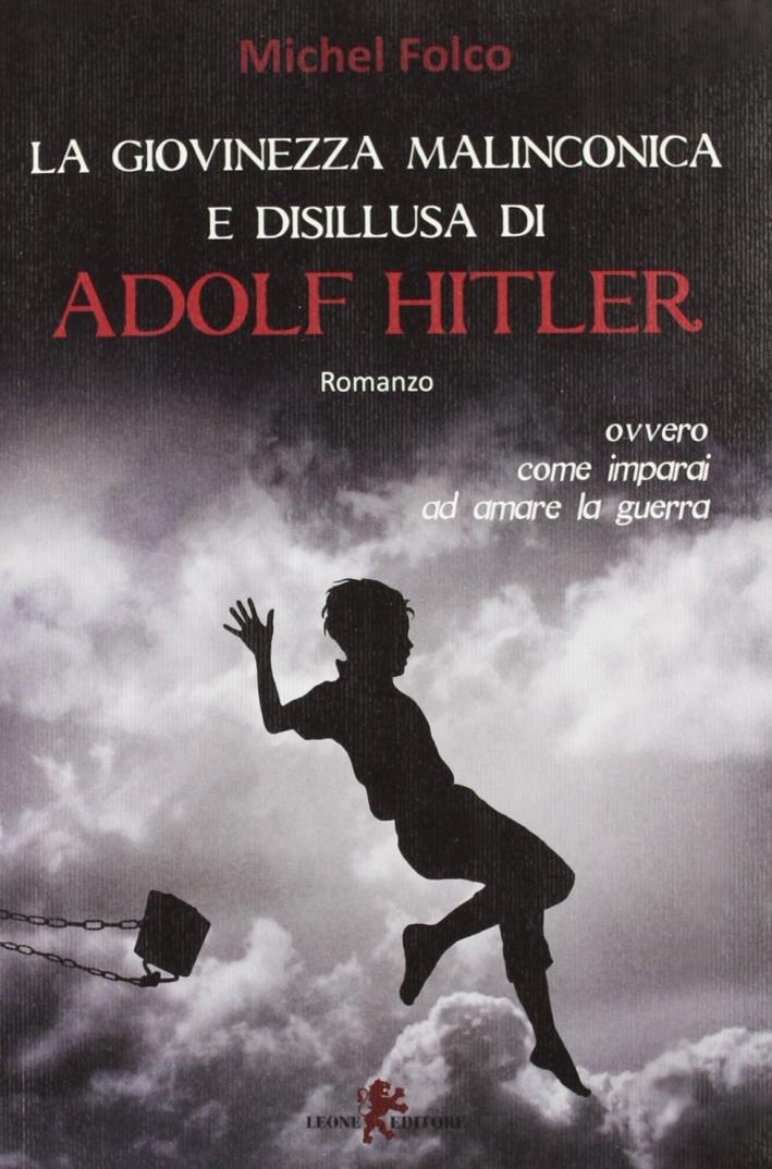 La giovinezza malinconica e disillusa di Adolf Hitler ovvero come imparai ad amare la guerra