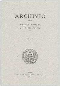 Archivio della Società romana di storia patria. Vol. 134: La società romana di storia patria per il 150° dell'unità d'Italia