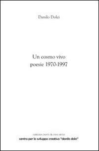 Un cosmo vivo. Poesie 1970-1997