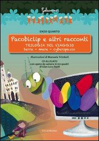 Pacobiclip e altri racconti. Trilogia del viaggio: terramarecyberspazio. Con CD Audio