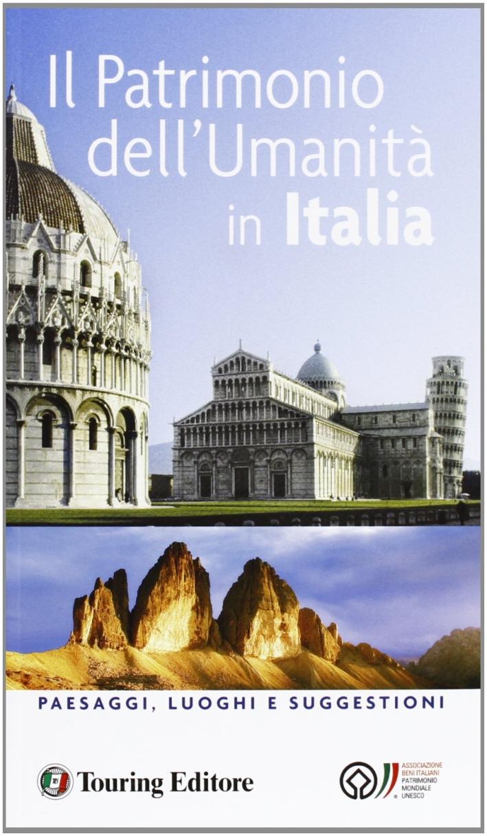Il patrimonio dell'umanità in Italia. Paesaggi, luoghi e suggestioni