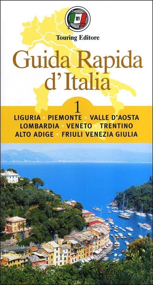 Guida rapida d'Italia. Vol. 1: Liguria, Piemonte, Valle d'Aosta, Lombardia, Veneto, Trentino-Alto Adige, Friuli-Venezia Giulia