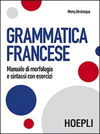 Grammatica francese. Manuale di morfologia e sintassi con esercizi