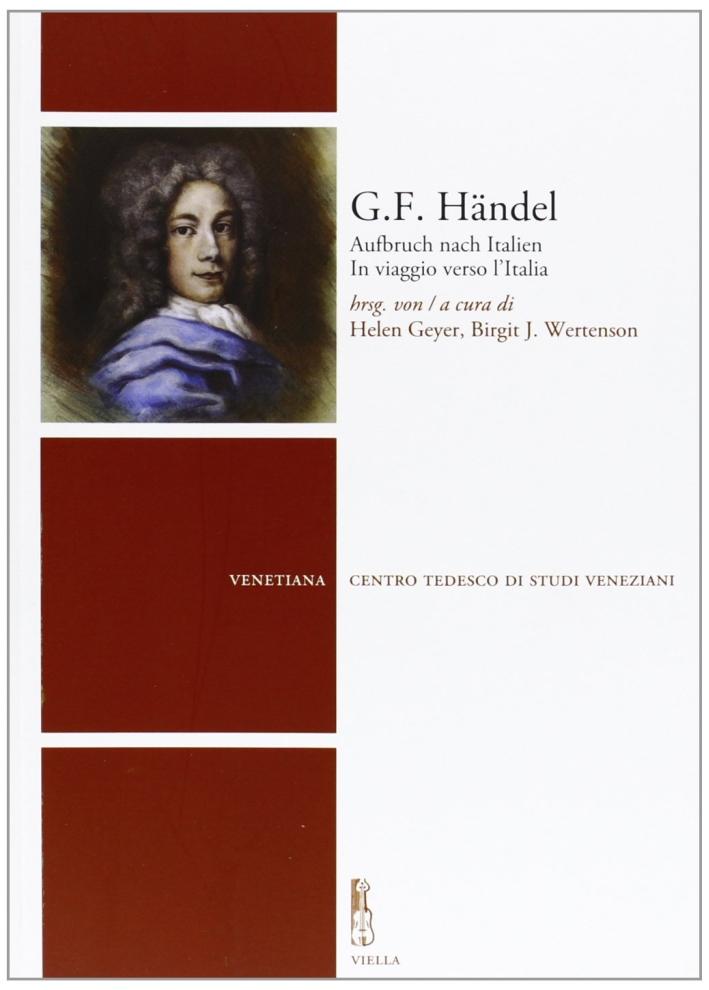G. F. Händel. Aufbruch nach Italien-In viaggio verso l'Italia. Ediz. bilingue