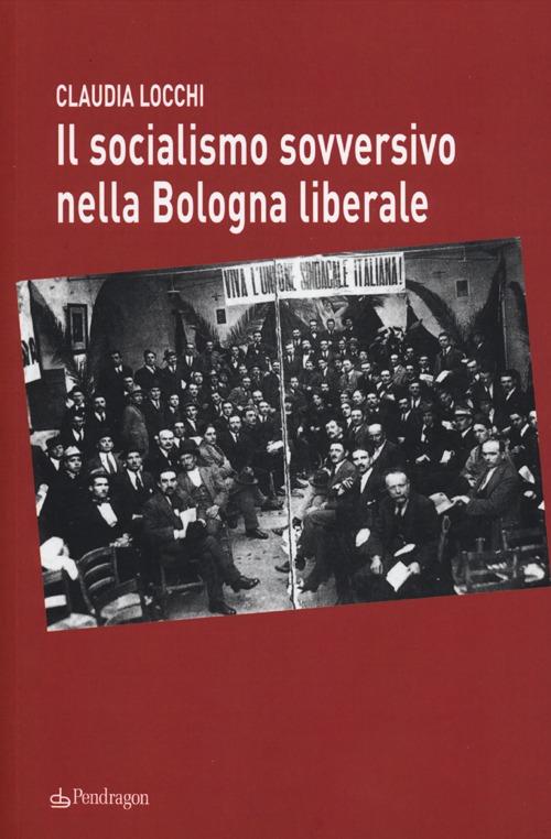 Il socialismo sovversivo nella Bologna liberale
