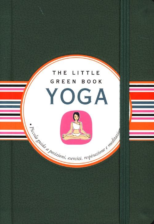 Yoga. Piccola guida a posizioni, esercizi, respirazione e meditazione