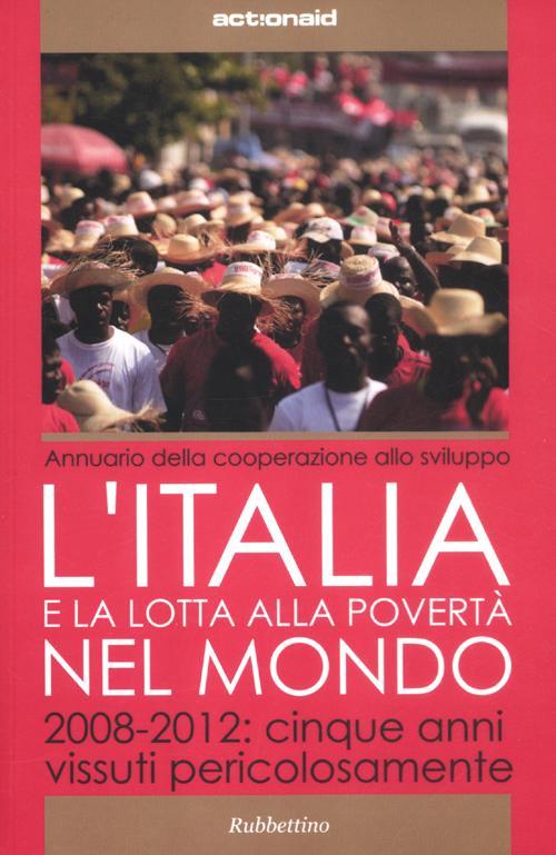L'Italia e la lotta alla povertà del mondo. 2008-2012: cinque anni vissuti pericolosamente