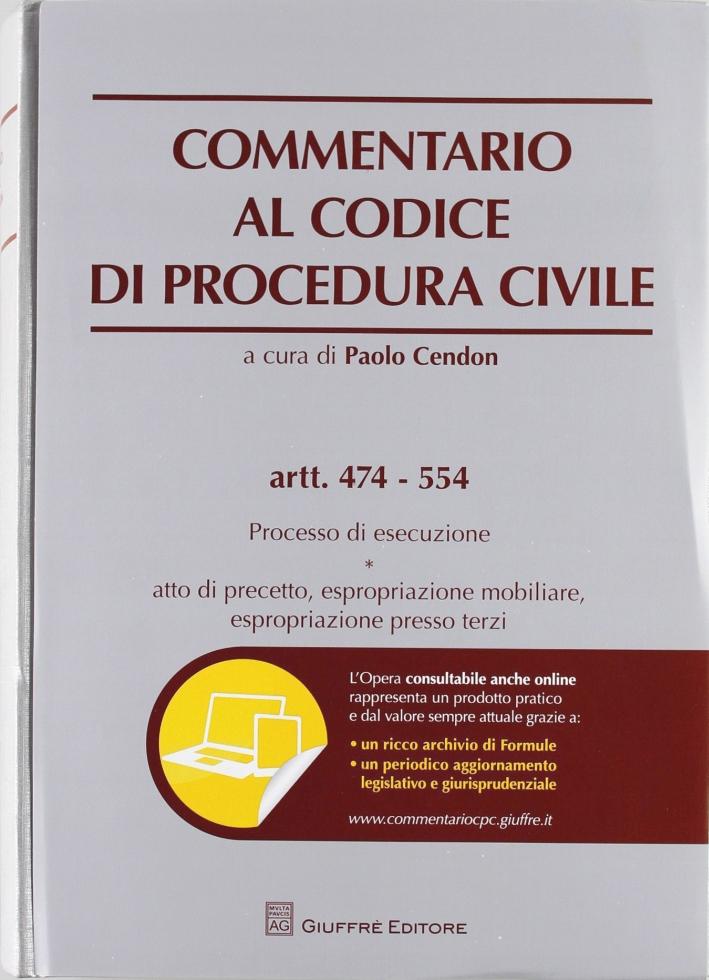 Commentario al codice di procedura civile. Processo di esecuzione. Atto di precetto, espropriazione mobiliare, espropriazione presso terzi. Artt. 474-554