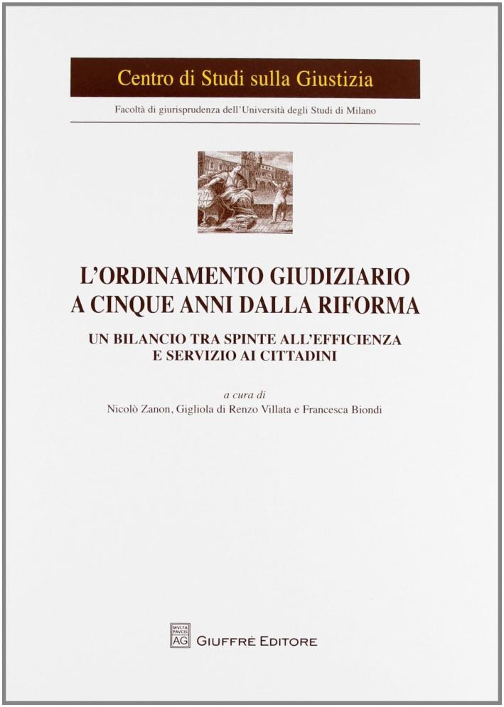 L'ordinamento giudiziario a cinque anni dalla riforma. Un bilancio tra spinte all'efficienza e servizio ai cittadini. Atti del Convegno (Milano, 21 giugno 2011)