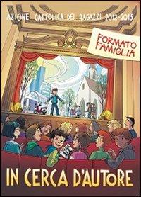 In cerca d'autore. Formato famiglia. Testo per le famiglie dei bambini e ragazzi dell'Acr 2012-2013