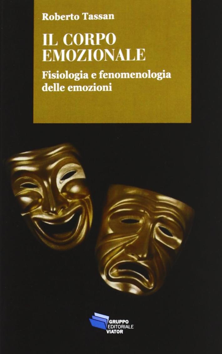 Il corpo emozionale. Fisiologia e fenomenologia delle emozioni