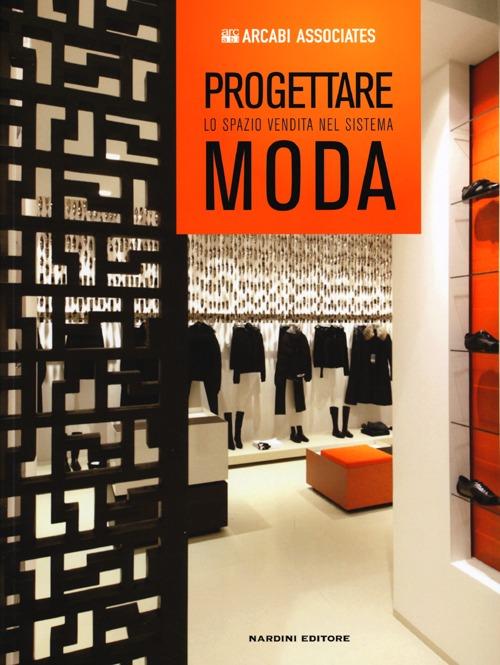 Progettare lo spazio vendita nel sistema moda. Ediz. illustrata